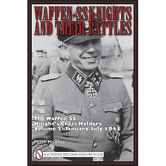 Waffen-SS Knights and Their Battles - The Waffen-SS Knight's Cross Hol