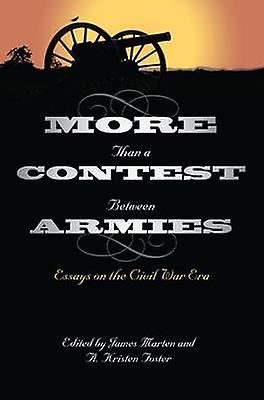 More Than a Contest Between Armies - Essays on the Civil War Era by Ja