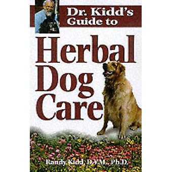 Dr.Kidd's Guide to Herbal Dog Care by Randy Kidd - 9781580171892 Book
