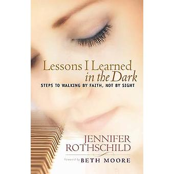 Lessons I Learned in the Dark - Walking by Faith Not by Sight by Jenni