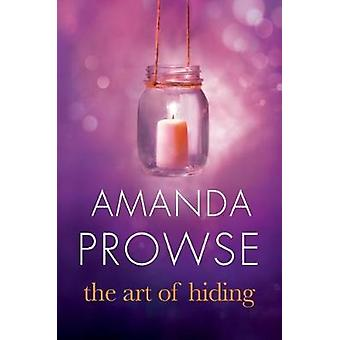 The Art of Hiding - A Novel by Amanda Prowse - 9781611099553 Book