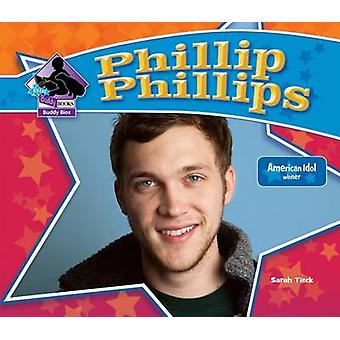 Phillip Phillips - American Idol Winner by Sarah Tieck - 9781624032004
