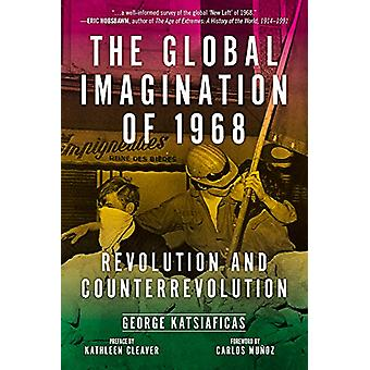 The Global Imagination Of 1968 - Revolution and Counterrevolution by T