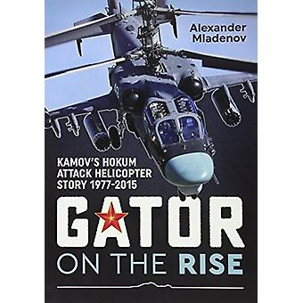 Gator on the Rise - Kamov's Hokum Attack Helicopter Story 1977-2015 by