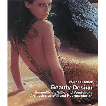 Beauty Design - Cosmetics as Intention & Conception by Volker Fischer