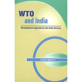 WTO & India - Development Agenda for the 21st Century by Vibha Mathur