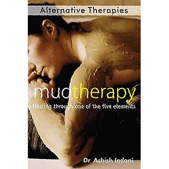 Mud Therapy - Healing Through One of the Five Elements by Ashish Indan