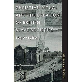 Christian Ritual and the Creation of British Slave Societies, 1650-1780
