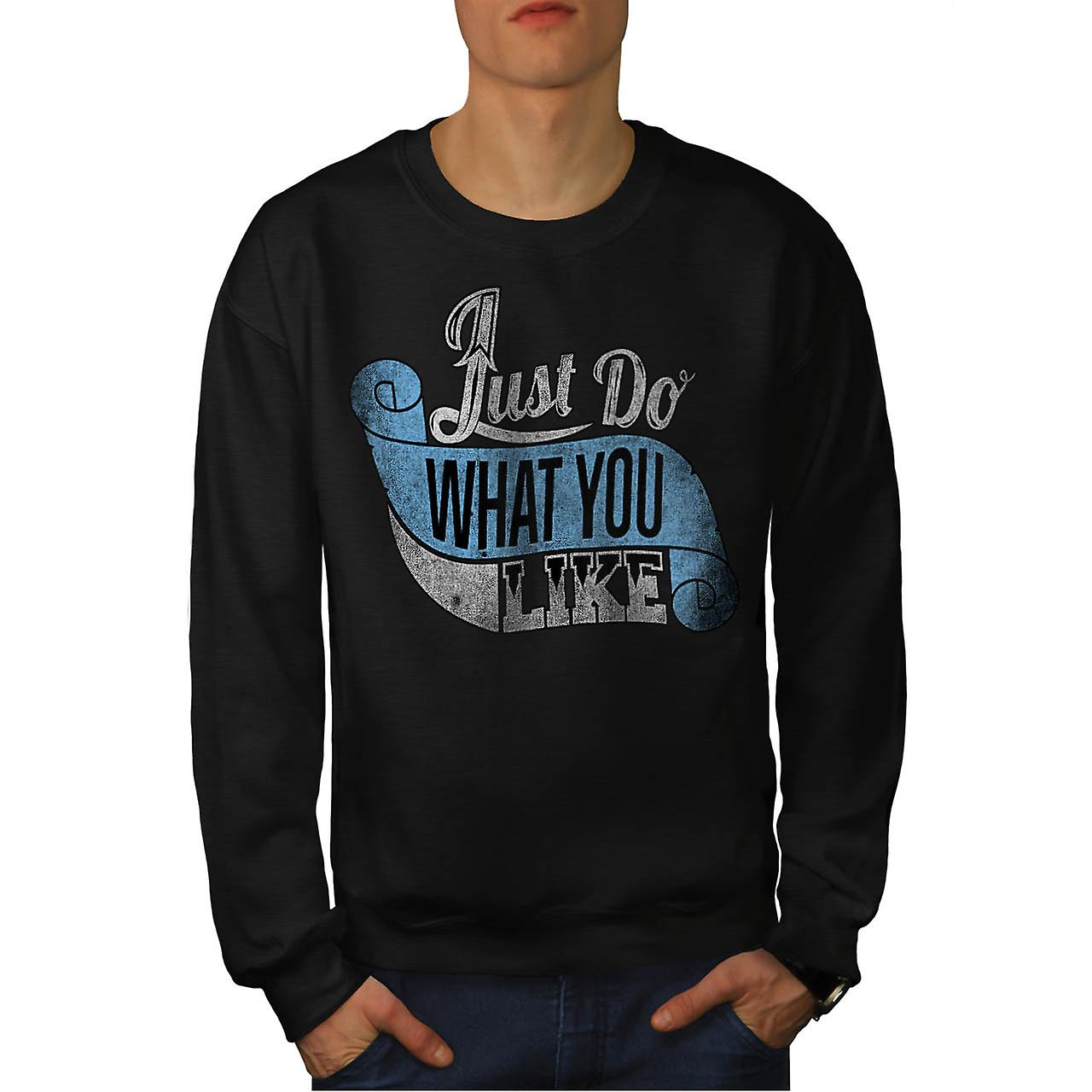 Just Do What You Like Enjoy Life Men Black Sweatshirt | Wellcoda