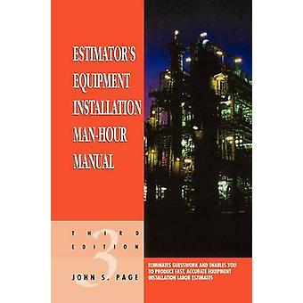 Estimators Equipment Installation Manhour Manual by John S. Page