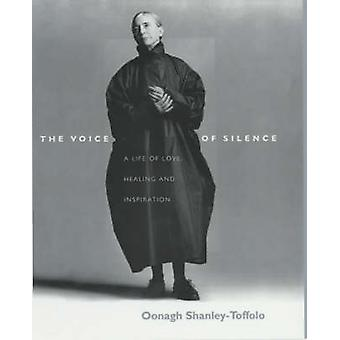 The Voice of Silence - A Life of Love - Healing and Inspiration by Oon