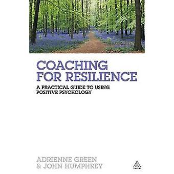 Coaching för motståndskraft - en praktisk Guide till att använda positiva Psycholo