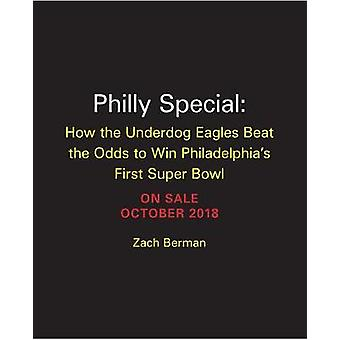 Philly Special - How the Underdog Eagles Beat the Odds to Win Philadel