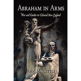 Abraham in Arms - War and Gender in Colonial New England by Ann M. Lit
