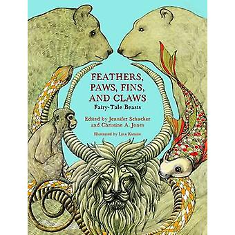 Feathers - Paws - Fins - and Claws - Fairy-Tale Beasts by Jennifer Sch