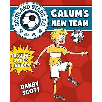Calum's New Team by Danny Scott - Alice A. Morentorn - 9781782502630