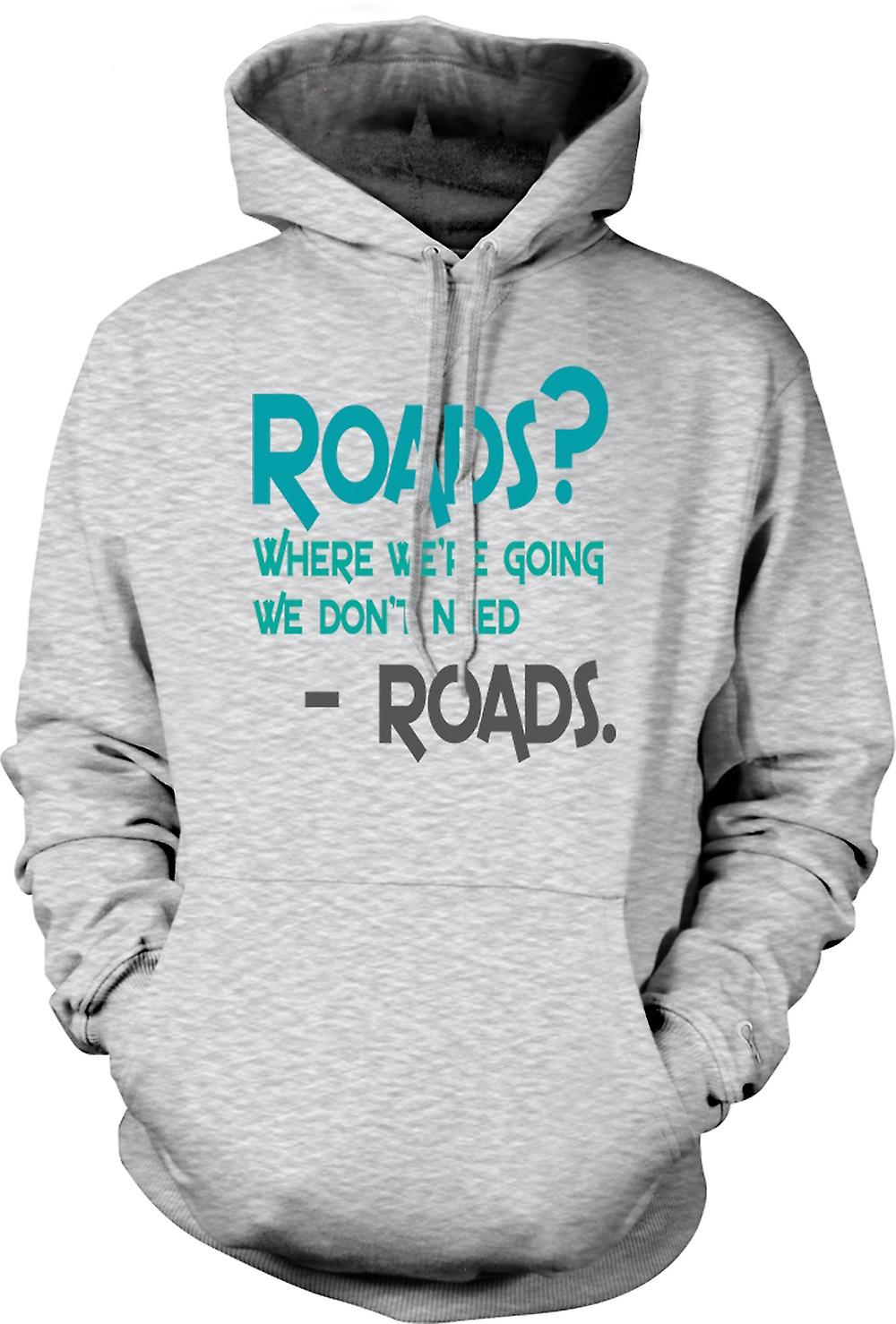 Mens Hoodie - Roads? Where We're Going We Don't Roads - Funny Quote