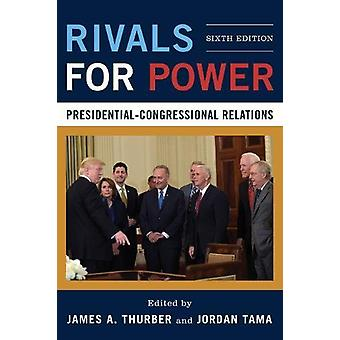 Rivals for Power - Presidential-Congressional Relations by James A. Th