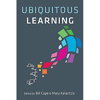 Ubiquitous Learning by Bill Cope - Mary Kalantzis - 9780252076800 Book