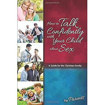 Comment parler de sexe en toute confiance avec votre enfant: pour les Parents (apprentissage de la sexualité)