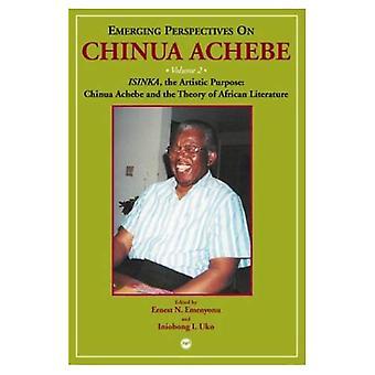 Nouvelles Perspectives sur Chinua Achebe, Vol. 2: ISINKA, le but artistique: Chinua Achebe et la théorie de la littérature africaine