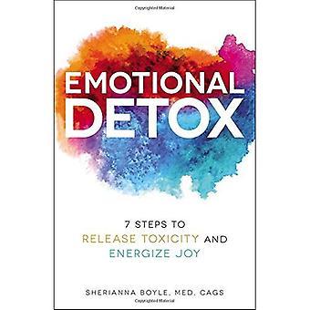 Detox émotionnel: 7 étapes pour libérer la toxicité et de dynamiser la joie