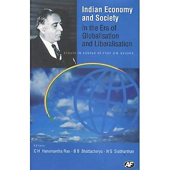 Indian Economy and Society in the Era of Globalisation and Liberalisation: Essays in Honour of Prof. a M Khusro