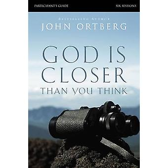 God Is Closer Than You Think Six Sessions by Ortberg & John