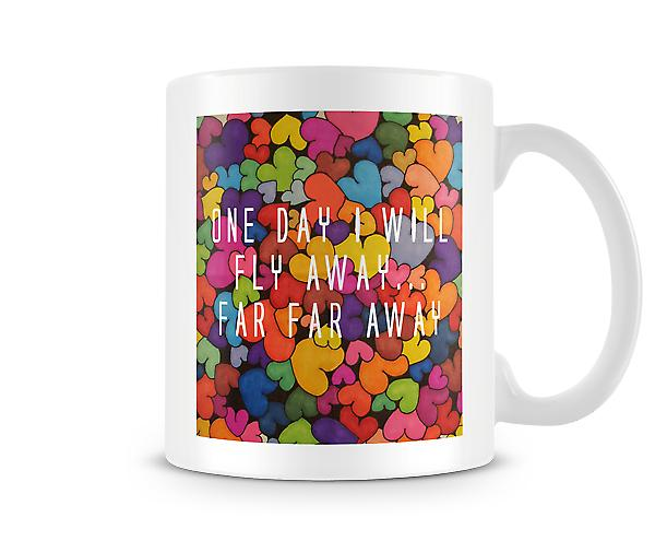 One Day I Will Fly Away... Far Far Away Mug