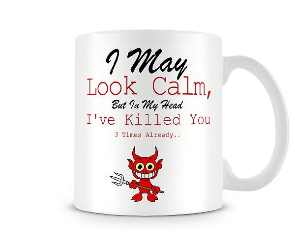 I May Look Calm In Head Killed You Already Mug