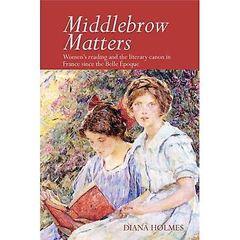 Middlebrow Matters: Women's reading and the literary canon in France since the Belle Epoque (Contemporary French and Francophone Cultures)