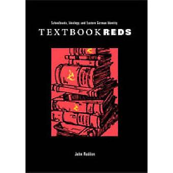 Textbook Reds Schoolbooks Ideology and Eastern German Identity by Rodden & John