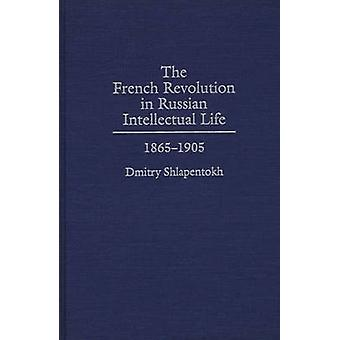 The French Revolution in Russian Intellectual Life 18651905 by Shlapentokh & Dmitry