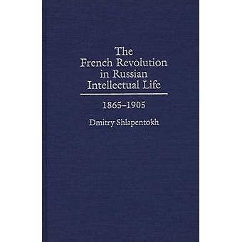 De Franse revolutie in Russische intellectuele leven 18651905 door Shlapentokh & Dmitry