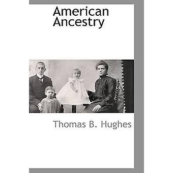American Ancestry by Hughes & Thomas B.