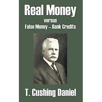 Real Money versus False Money  Bank Credits by Daniel & T. Cushing