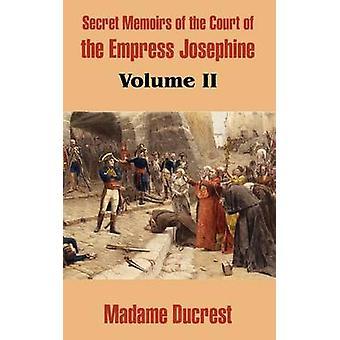 Hemliga memoarer av domstolen av kejsarinnan Josephine volym II av Madame Ducrest
