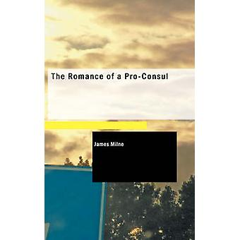 The Romance of a ProConsul by Milne & James