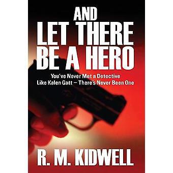 Et qu'il y ait un héros Youve jamais rencontré un détective comme Kalen GATT Theres jamais été un par Kidwell & R. M.