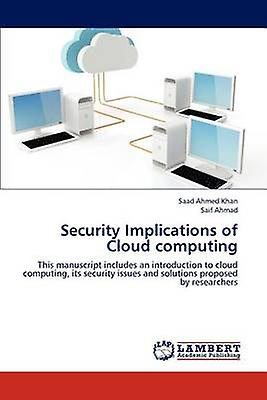 Security Implications of Cloud computing by Khan & Saad Ahmed