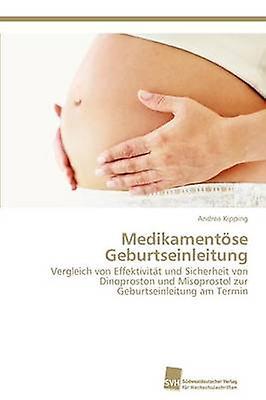 Medikamentse Geburtseinleitung by Kipping Andrea