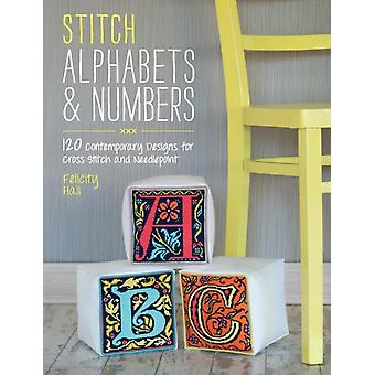 Stitch Alphabets & Numbers: 120 contemporary designs for cross stitch and needlepoint (Paperback) by Hall Felicity