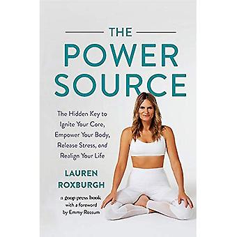 The Power Source: The Hidden Key to Ignite Your Core, Empower Your Body, Release Stress, and Realign� Your Life