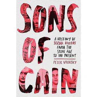 Sons Of Cain - A History of Serial Killers from the Stone Age to the P