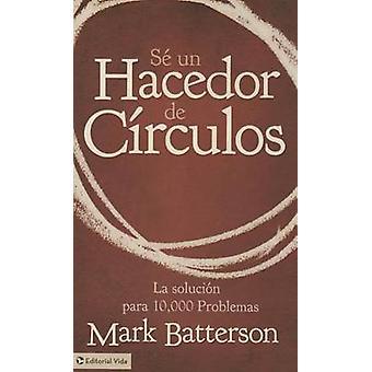 Se Un Hacedor de Circulos - La Solucion a 10 -000 Problemas by Mark Ba