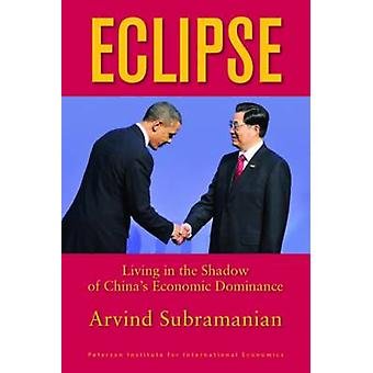 Eclipse - Living in the Shadow of China's Economic Dominance by Arvind