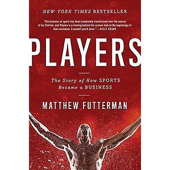 Players - How Sports Became a Business by Matthew Futterman - 97814767