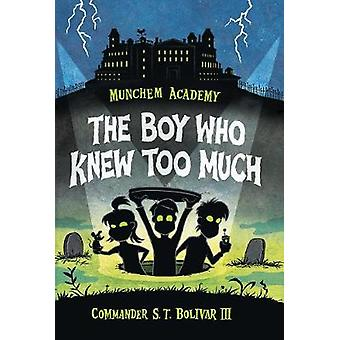 Munchem Academy - Book 1 - The Boy Who Knew Too Much by Commander S. T