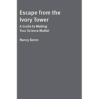 Escape from the Ivory Tower - A Practical Guide for Scientists Who Wan