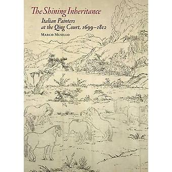 The Shining Inheritance - Italian Painters at the Qing Court - 1699-1